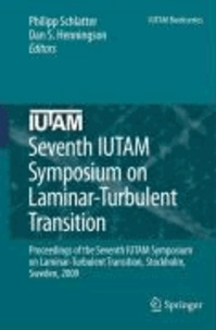 Philipp Schlatter - Seventh IUTAM Symposium on Laminar-Turbulent Transition - Proceedings of the Seventh IUTAM Symposium on Laminar-Turbulent Transition, Stockholm, Sweden, 2009.