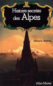 Séverin Batfroi - Histoire secrète des Alpes - Dauphiné, Savoie, Val d'Aoste.