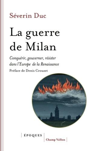 La guerre de Milan. Conquérir, gouverner, résister dans l'Europe de la Renaissance (1515-1530)