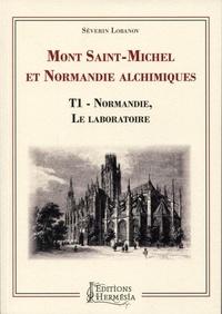 Séverin Lobanov - Mont Saint-Michel et Normandie alchimiques - Tome 1, Normandie, le laboratoire.