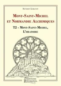 Téléchargements de livres pour iphones Mont-Saint-Michel et Normandie alchimiques  - Tome 2, Mont-Saint-Michel, l'oratoire (French Edition) ePub RTF par Séverin Lobanov 9791094877272