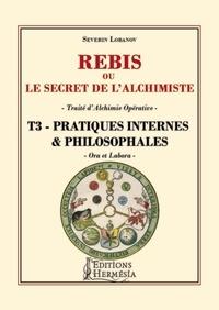 Rébis ou le secret de lalchimiste. Traité dalchimie opérative - Tome 3, Pratiques internes & philosophales.pdf