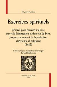 Séverin Ruberic - Exercices spirituels propres pour pousser une âme par voie d'abnégation et d'amour de dieu, jusque au sommet de la perfection chrétienne et religieuse (1622).