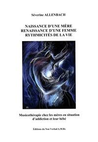 Severine Allenbach - Naissance d'une mère, Renaissance d'une femme, Rythmicités de la vie - Musicothérapie chez les mères en situation d'addiction et leur bébé.