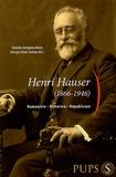 Séverine-Antigone Marin et Georges-Henri Soutou - Henri Hauser (1866-1946) - Humaniste, Historien, Républicain.