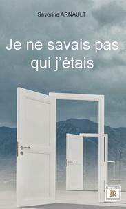 Severine Arnault - Je ne savais pas qui j'étais.
