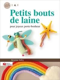 Séverine Aubry - Petits bouts de laine pour joyeux porte-bonheur.