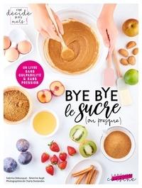 Séverine Augé et Sabrina Debusquat - Bye bye le sucre (ou presque).