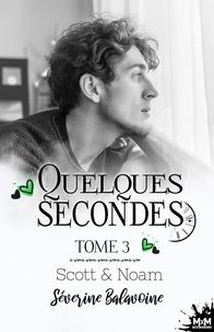 Séverine Balavoine - Scott & Noam - Quelques secondes…, T3.