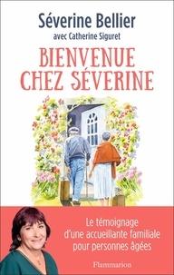 Séverine Bellier et Catherine Siguret - Bienvenue chez Séverine - Le témoignage d'une accueillante familiale pour personnes âgées.