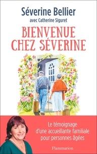Séverine Bellier - Bienvenue chez Séverine - Le témoignage d'une accueillante familiale pour personnes âgées.