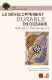 Séverine Blaise et Carine David - Le développement durable en Océanie - Vers une éthique nouvelle ?.