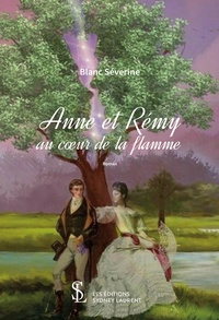 Séverine Blanc - Anne et Rémy au coeur de la flamme.