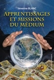 Séverine Blanc - Apprentissage et missions du médium.