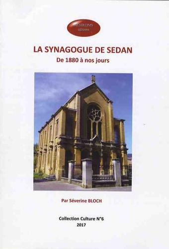 Séverine Bloch - La synagogue de Sedan - De 1880 à nos jours.