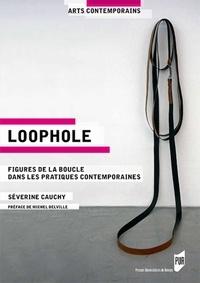 Séverine Cauchy - Loophole - Figures de la boucle dans les pratiques contemporaines.