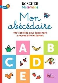 Séverine Cordier et Lise Herzog - Mon abécédaire - 100 activités pour apprendre à reconnaître les lettres.