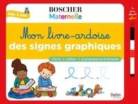Séverine Cordier et Crescence Bouvarel - Mon livre-ardoise des signes graphiques - Avec 1 feutre effaçable et 1 toise.