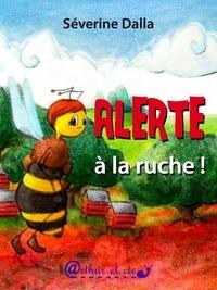 Séverine Dalla - Alerte à la ruche !.