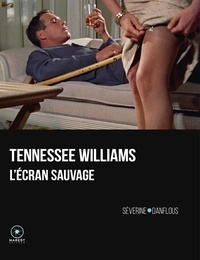 Séverine Danflous - Tennessee Williams, l'écran sauvage.