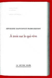 Séverine Daucourt-Fridriksson - A trois sur le qui-vive.