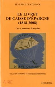 """Séverine de Coninck - Le livret de caisse d'épargne (1818-2008) - Une """"passion"""" française."""