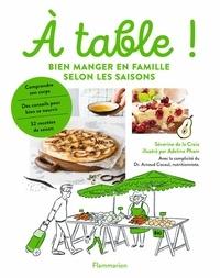 Séverine de La Croix et Adeline Pham - A table! - Bien manger en famille selon les saisons.