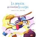 Séverine de La Croix et Pauline Roland - La sorcière qui n'aimait pas la magie.