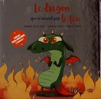 Séverine de La Croix et Anthony Signol - Le dragon qui n'aimait pas le feu.