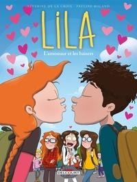 Séverine de La Croix et Pauline Roland - Lila Tome 4 : L'Amouuur et les baisers.