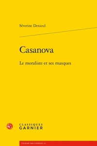Séverine Denieul - Casanova - Le moraliste et ses masques.
