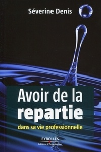 Séverine Denis - Avoir de la répartie dans sa vie professionnelle.