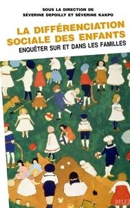 La différenciation sociale des enfants- Enquêter sur et dans les familles - Séverine Depoilly |