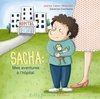 Séverine Duchesne et Jeanne Taboni Misérazzi - Sacha - Mes aventures à l'hôpital.