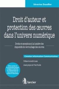 Séverine Dusollier - Droit d'auteur et protection des oeuvres dans l'univers numérique - Droits et exceptions à la lumière des dispositifs de verrouillage des oeuvres.
