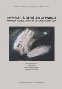 Séverine Equoy-Hutin et Sophie Mariani-Rousset - Emmêler & démêler la parole - Approche pluridisciplinaire de la relation de soin.