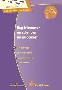 Séverine Fix et Laurence Deguilloux - Expérimenter en sciences au quotidien Cycle 1 - Des activités pour construire progressivement des savoirs. Guide pour l'enseignant.