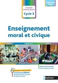 Séverine Fix-Lemaire - Enseignement moral et civique Cycle 3 - Liberté, engagement, valeurs. Fichier ressources.