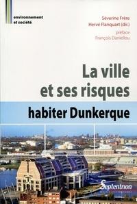Séverine Frère et Hervé Flanquart - La ville et ses risques : habiter Dunkerque.