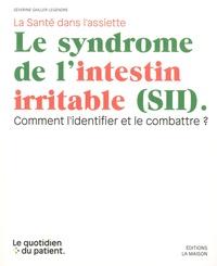 Séverine Gaillet-Legendre - Le syndrome de l'intestin irritable (SII) - Comment l'identifier et le combattre ?.