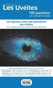 Séverine Guillaume-Czitrom et Bahram Bodaghi - Les uvéites - Les réponses claires des spécialistes des uvéites.
