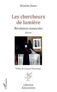 Séverine Jouve - Les chercheurs de lumière - Révolutions minuscules.