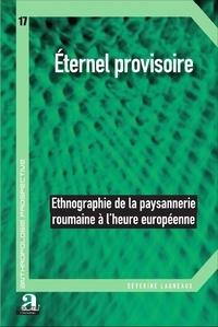 Séverine Lagneaux - Eternel provisoire - Ethnographie de la paysannerie roumaine à l'heure européenne.