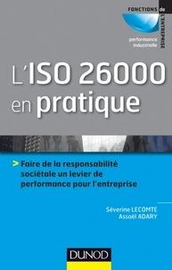 Séverine Lecomte et Assaël Adary - L'ISO 26000 en pratique - Faire de la responsabilité sociétale un levier de performance sur l'entreprise.