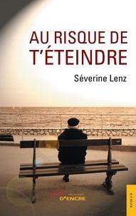 Séverine Lenz - Au risque de t'éteindre.