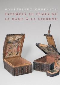 Séverine Lepape et Michel Huynh - Mystérieux coffrets - Estampes au temps de La Dame à la licorne.