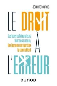 Severine Loureiro - Le droit à l'erreur - Les bons collaborateurs font des erreurs, les bonnes entreprises le permettent.