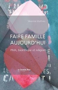 Faire famille aujourd'hui- PMA, bioéthique et religion - Séverine Mathieu |