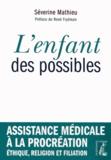 Séverine Mathieu - L'enfant des possibles - Assistance médicale à la procréation, éthique, religion et filiation.