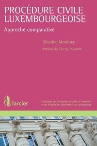 Séverine Menétrey - La procédure civile luxembourgeoise - Approche comparative.